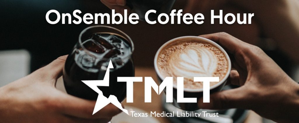 OnSemble Coffee Hour Texas Medical Liability Trust