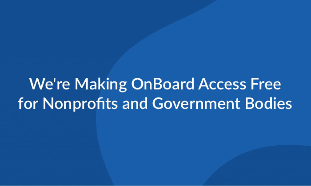 We're making OnBoard access free for nonprofits and government bodies.