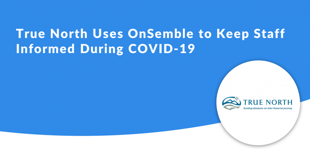 True North Uses OnSemble to Keep Staff Informed During COVID-19