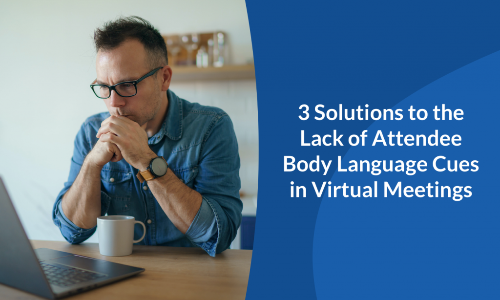 3 Solutions to the Lack of Attendee Body Language Cues in Virtual Meetings